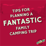 Tips For Planning A Fantastic Family Camping Trip