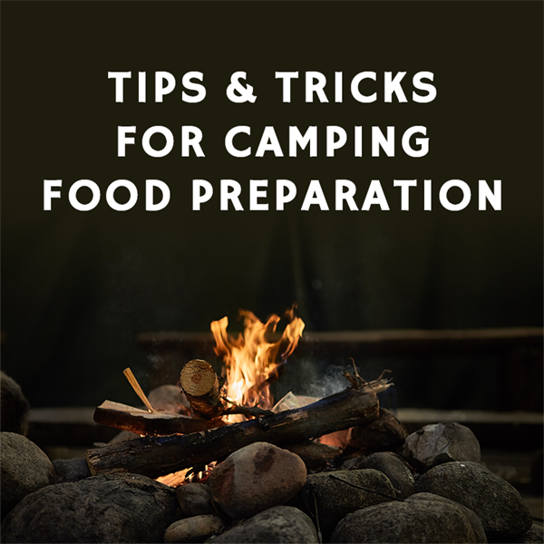Tips and Tricks for Camping Food Preparation