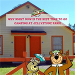 Why RIGHT NOW is the best time to go camping at Jellystone Park!
