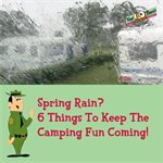 Spring Rain? 6 Things To Keep The Camping Fun Coming!